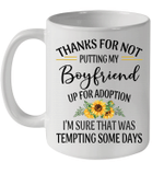 Thanks For Not Putting My Boyfriend Up For Adoption I'm Sure That Was Tempting Some Days Mug
