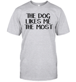 The Dog Likes Me The Most Shirt