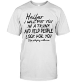 Heifer I Will Put You In A Trunk And Help People Look For You Stop Playing With Me Shirt