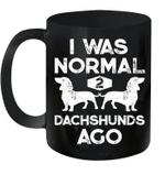 I Was Normal 2 Dachshunds Ago Gift Dog Lover Mug