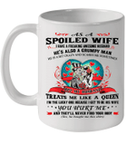 As A Spoiled Wife I Have A Freaking Awesome Husband He's Also A Grumpy Man Mug