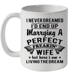 I Never Dreamed I'd End Up Marrying A Perfect Freakin' Wife Mug