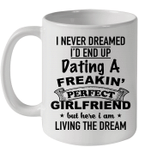 I Never Dreamed I'd End Up Dating A Freakin' Perfect Girlfriend Mug