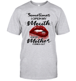 Sometimes I Open My Mouth And My Mother Comes Out Lips Gift Shirt
