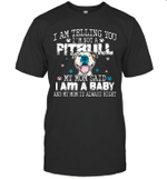 I Am Telling You I'm Not A Pitbull My Mom Said I Am A Baby And My Mom Shirt