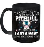 I Am Telling You I'm Not A Pitbull My Mom Said I Am A Baby And My Mom Mug