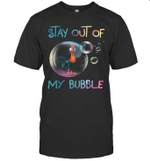 Stay Out Of My Bubble Funny Gift For Chicken Lover Boy Girl Shirt