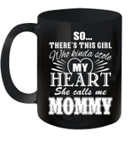 So There's This Girl Who Kinda Stole My Heart She Call Me Mommy Mug