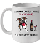 A Woman Can't Survive On Wine Alone She Also Needs A Pitbull Mug