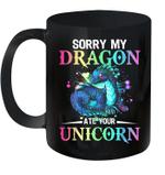 Sorry My Dragon Ate Your Unicorn Funny Mug