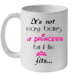 It's Not Easy Being A Princess But If The Fits Mug