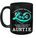 I Never Knew How Much Love My Heart Could Hold Til Someone Called Me Auntie Mug
