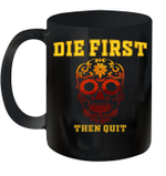 Die First Then Quit Funny Mug