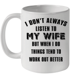 I Don't Always Listen To My Wife But When I Do Things Tend To Work Out Better Mug