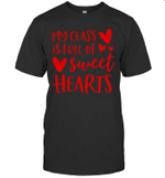 My Class Is Full Of Sweet Hearts Teacher Valentine's Day Shirt