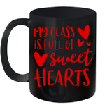 My Class Is Full Of Sweet Hearts Teacher Valentine's Day Mug