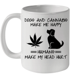 Dogs And Cannabis Make Me Happy Humans Make My Head Hurt Mug