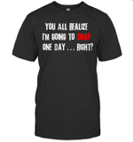 You All Realize I'm Going To Snap One Day Fight Shirt