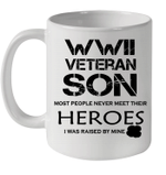 WWII Veteran Son Most People Never Meet Their Heroes I Was Raised By Mine Mug