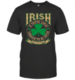 Irish If You're Lucky Enough To Be Irish Funny St Patrick's Day Shirt