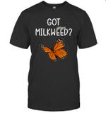 Got Milkweed Monarch Butterfly Funny Shirt