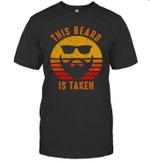 Sorry This Beard Is Taken Retro Vintage Funny Gift For Him Shirt