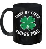 St Patrick's Day Beer Drinking Shut Up Liver You're Fine Mug