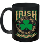 Irish If You're Lucky Enough To Be Irish Funny St Patrick's Day Mug