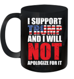 I Support Trump And I Will Not Apologize For It Gift Mug