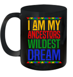 I Am My Ancestors Wildest Dream Black History Month Mug