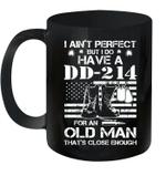 I Ain't Perfect But I Do Have A Dd 214 For An Old Man Mug