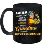 Autism Doesn't Come With A Manual It Comes With A Grandma Who Never Gives Up Mug