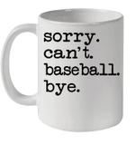 Sorry Can't Baseball Bye Funny Gift Mug