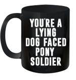 You're A Lying Dog Faced Pony Soldier Funny Biden Quote Meme Mug