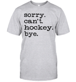 Sorry Can't Hockey Bye Funny Hockey Gift Shirt
