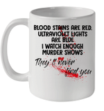 Blood Stains Are Red Ultraviolet Lights Are Blue I Watch Enough Murder Shows Mug