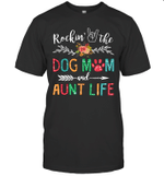 Rockin' The Dog Mom And Aunt Life Dog Lover Gifts Shirt