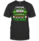 Everyone Is A Little Bit Irish On St Patrick's Day Except Italians Shirt