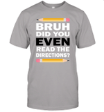 Bruh Did You Even Read The Directions Humorous Funny Teacher Shirt