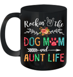 Rockin' The Dog Mom And Aunt Life Dog Lover Gifts Mug