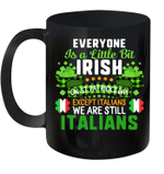 Everyone Is A Little Bit Irish On St Patrick's Day Except Italians Mug