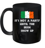 It's Not A Party Until The Irish Show Up Funny Irish Mug