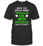 How To Speak Irish Whale Oil Beef Hooked St Patrick's Day Shirt