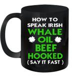 How To Speak Irish Whale Oil Beef Hooked St Patrick's Day Mug