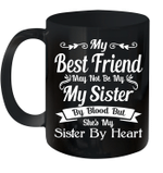 My Best Friend May Not Be My My Sister By Blood But She's My Sister By Heart Mug