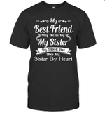 My Best Friend May Not Be My My Sister By Blood But She's My Sister By Heart Shirt