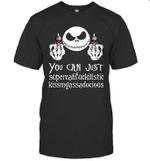 Jack Skellington You Can Just Supercalifuckilistic Kissmyassadocious Shirt