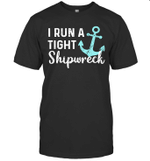I Run A Tight Shipwreck Dad Mom Wife Funny Gift Shirt