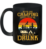 Never Take Camping Advice From Me You'll End Up Drunk Vintage Mug