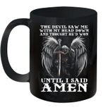 The Devil Saw Me With My Head Down Thought He'd Won Until I Said Amen Mug